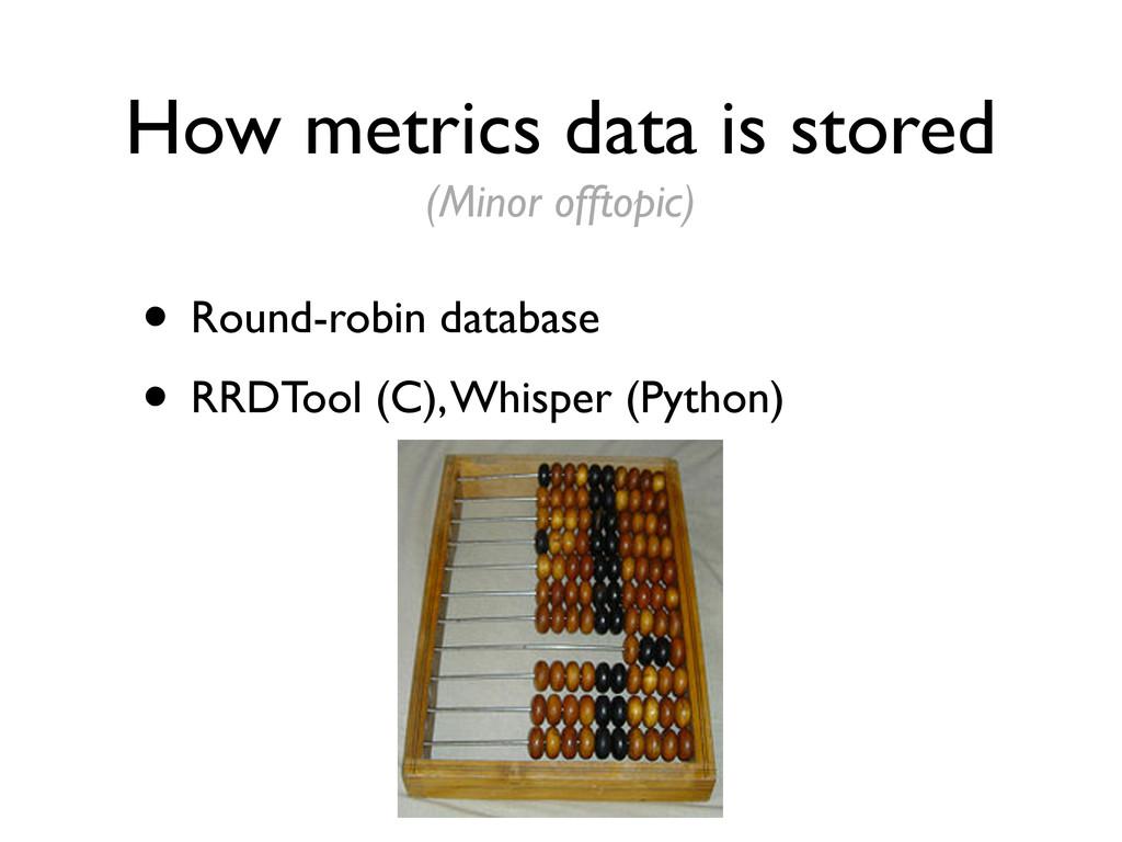 How metrics data is stored • Round-robin databa...