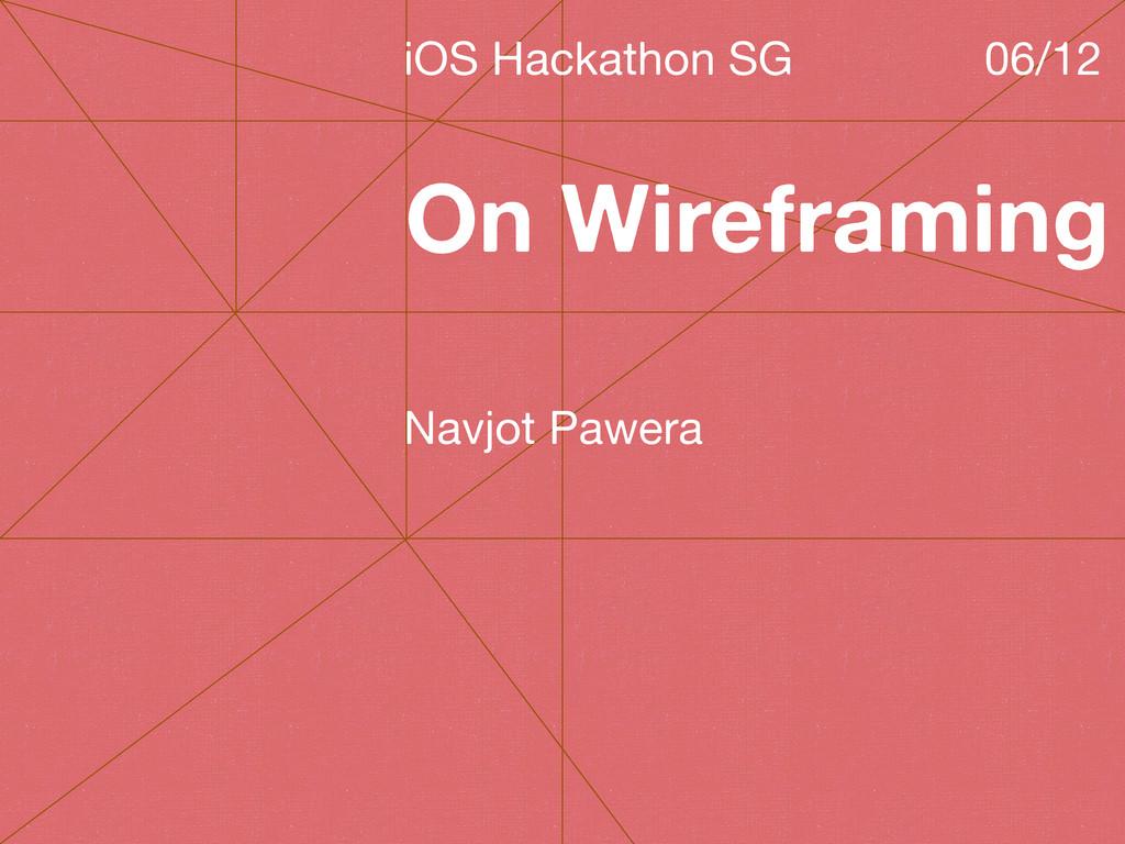 On Wireframing iOS Hackathon SG 06/12 Navjot Pa...