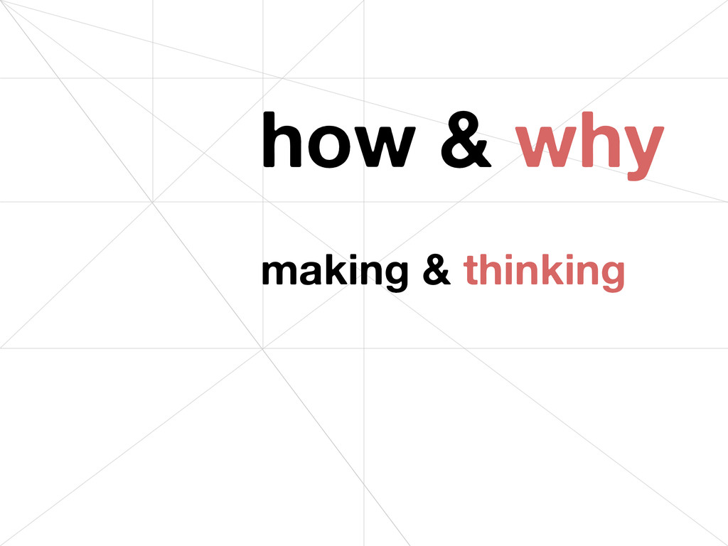 making & thinking how & why