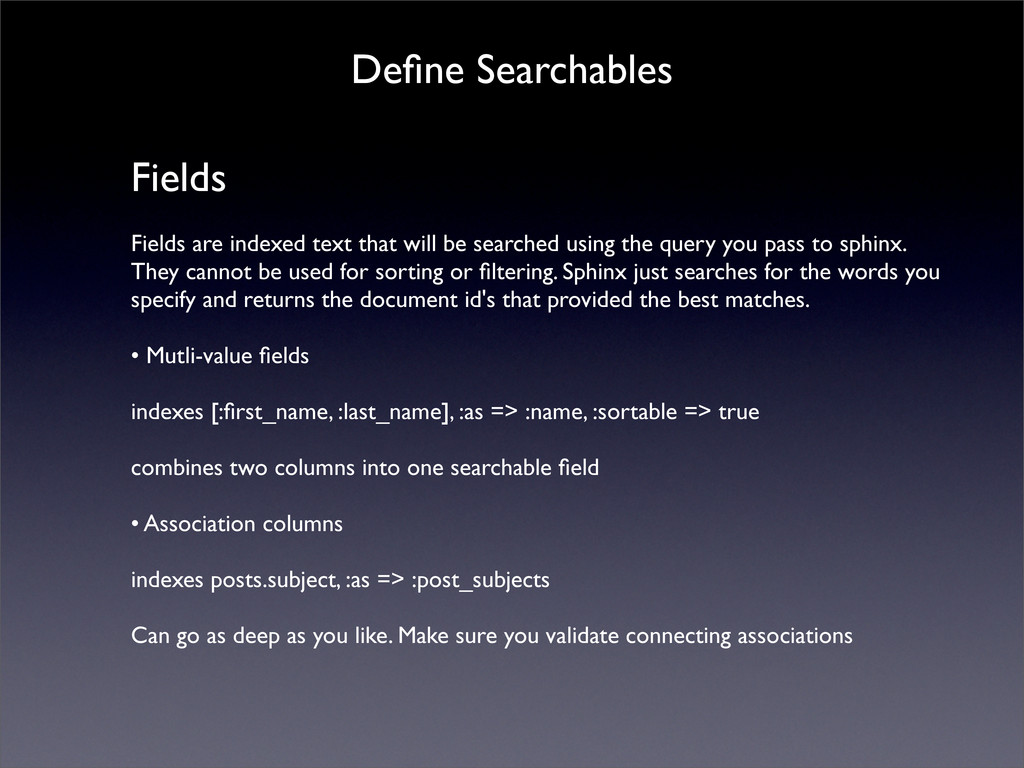 Define Searchables Fields Fields are indexed tex...