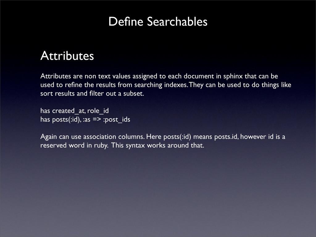 Define Searchables Attributes Attributes are non...