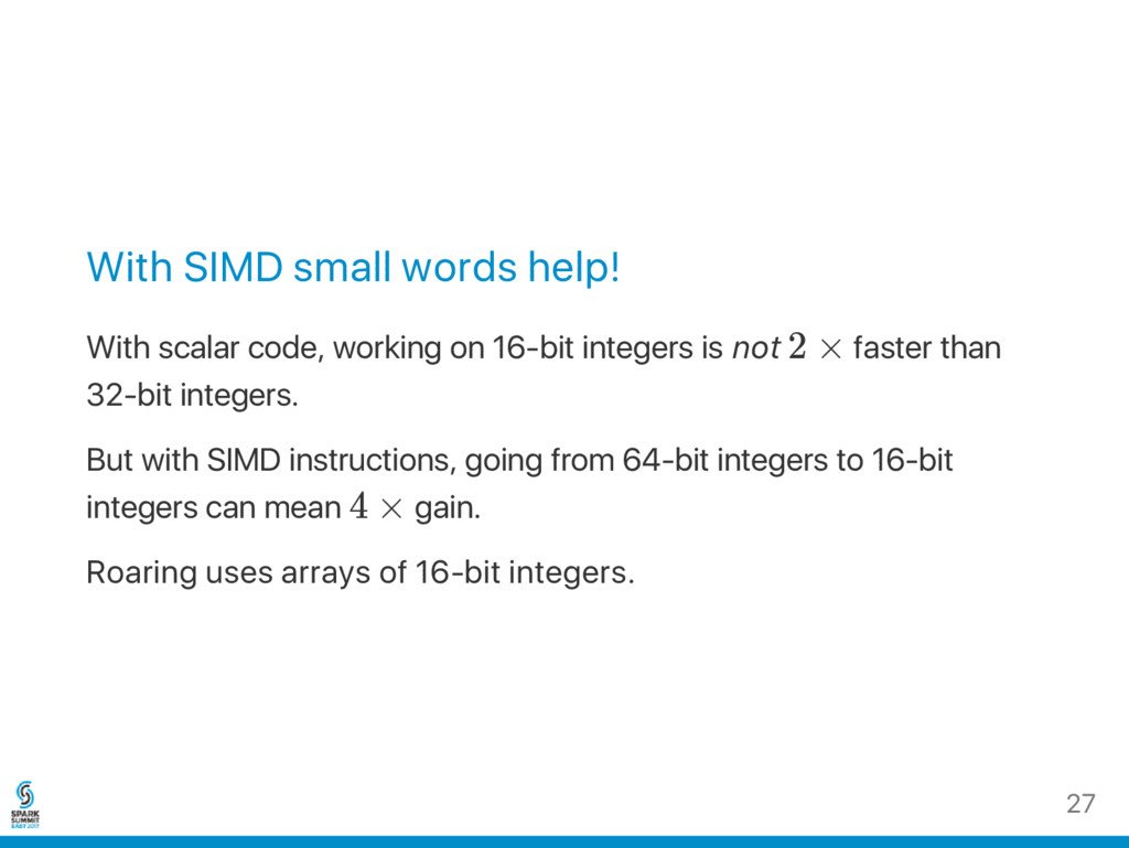 With SIMD small words help! With scalar code, w...
