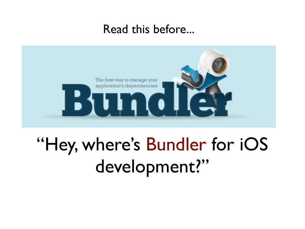"""Hey, where's Bundler for iOS development?"" Rea..."