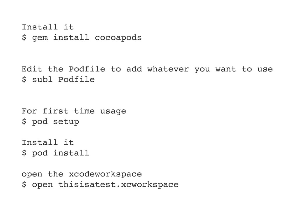 Install it $ gem install cocoapods Edit the Pod...