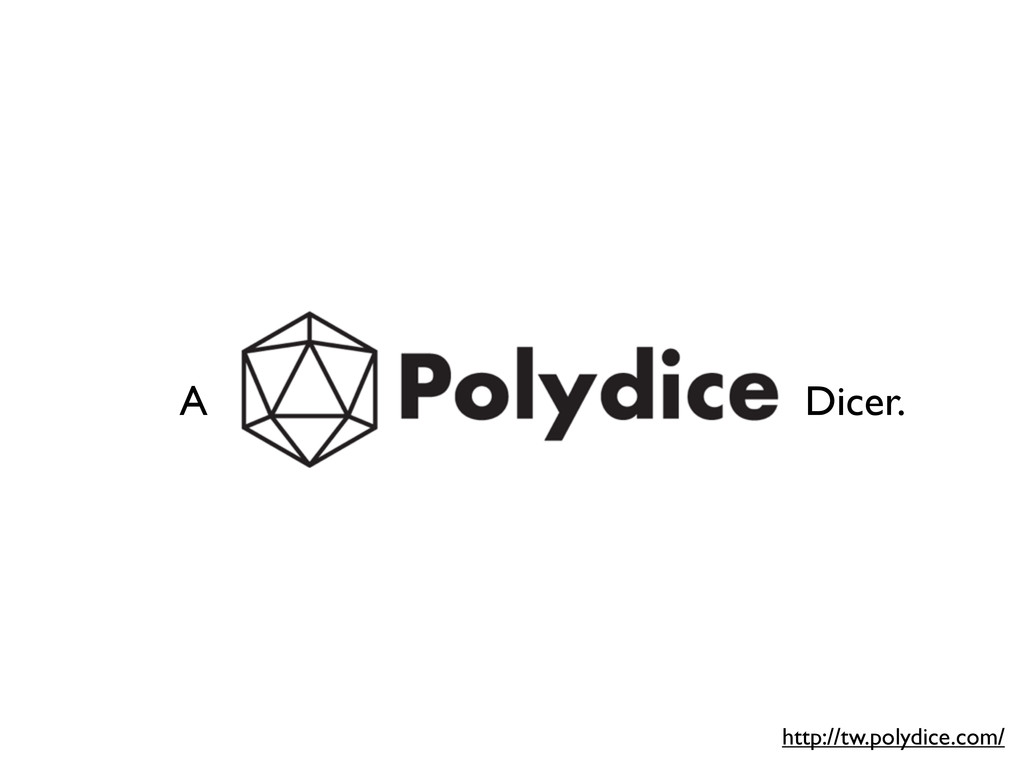 A Dicer. http://tw.polydice.com/