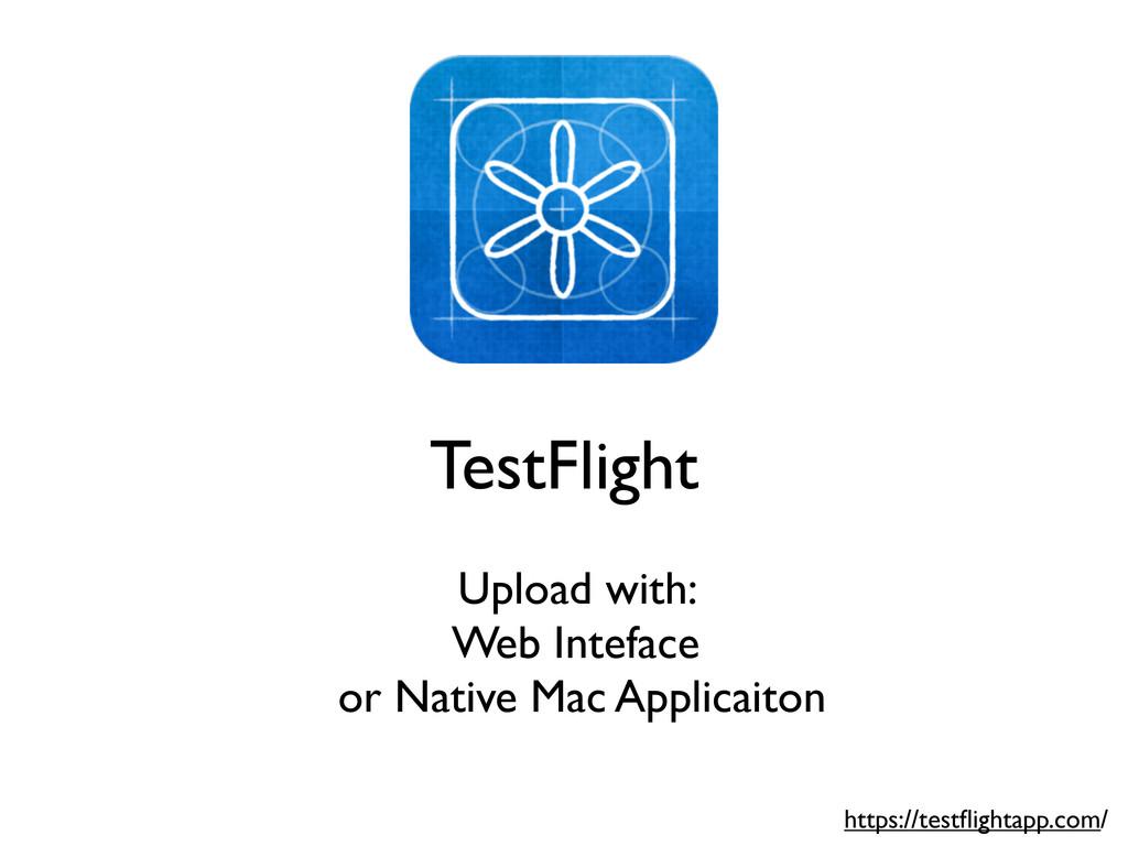 TestFlight Upload with: Web Inteface or Native ...