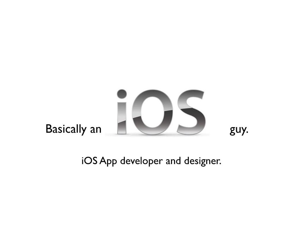 Basically an guy. iOS App developer and designe...