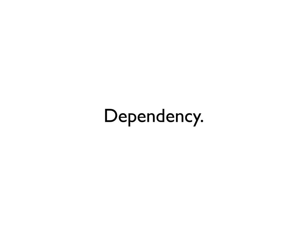 Dependency.