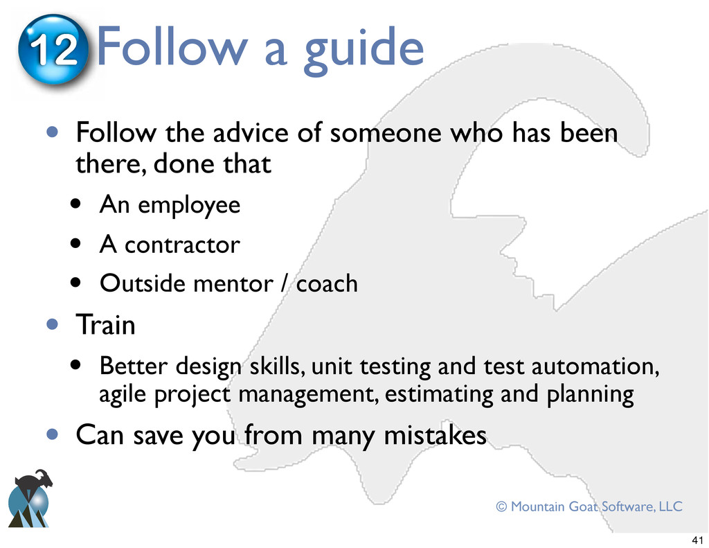 © Mountain Goat Software, LLC Follow a guide 12...