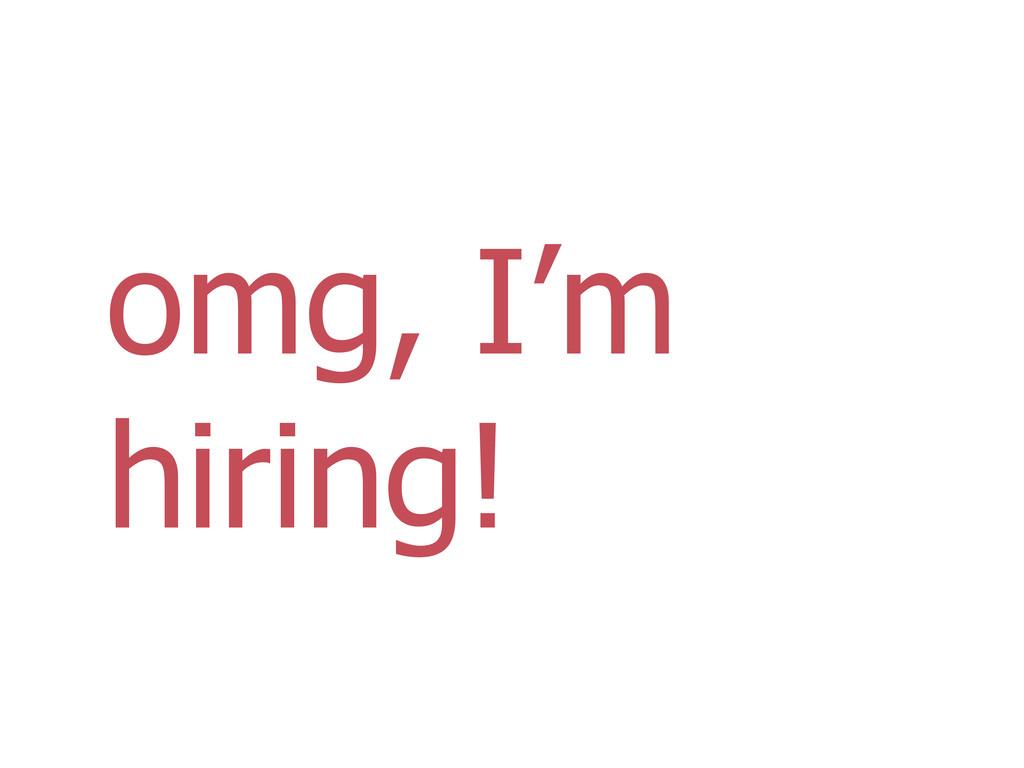 omg, I'm hiring!
