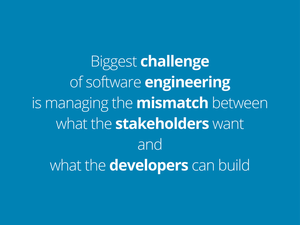 Biggest challenge of software engineering is ma...
