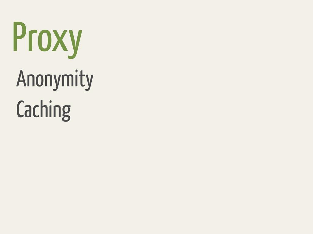 Proxy Anonymity Caching
