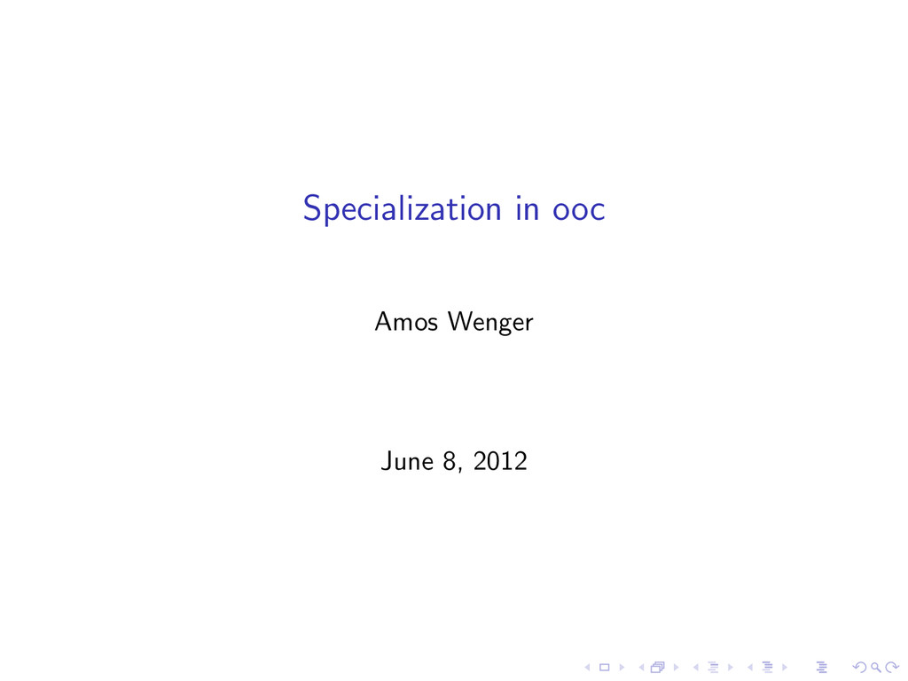Specialization in ooc Amos Wenger June 8, 2012