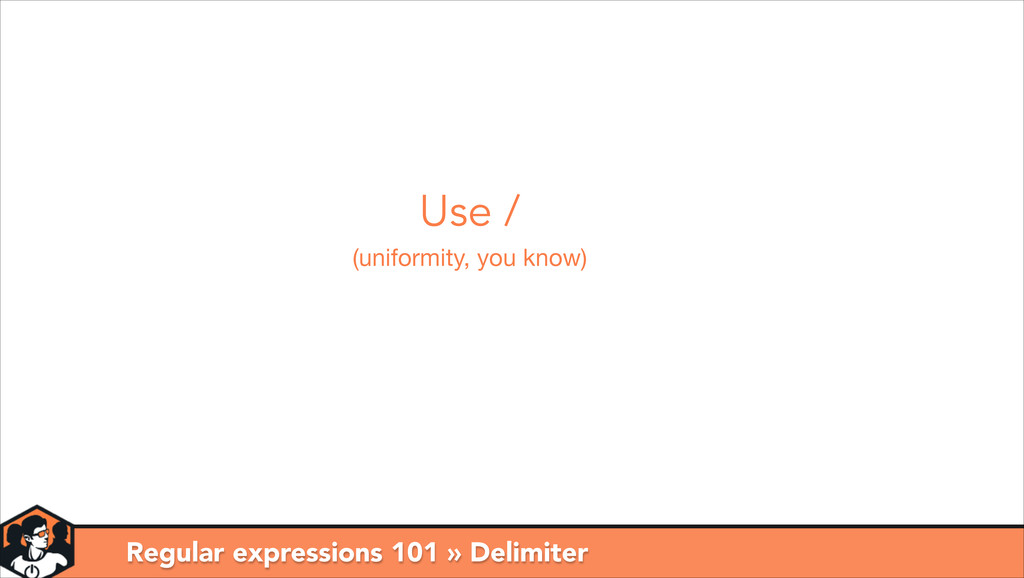 Regular expressions 101 » Delimiter Use / (unif...