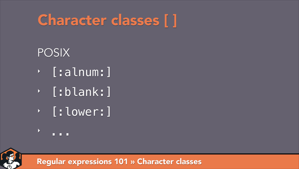 Character classes [ ] ‣ [:alnum:] ‣ [:blank:] ‣...