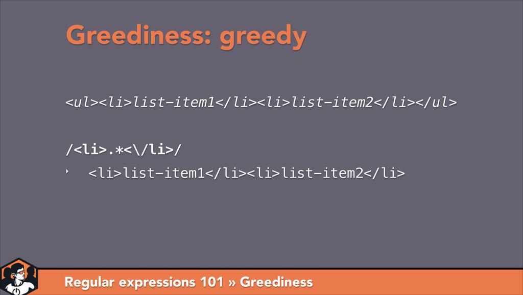 Greediness: greedy Regular expressions 101 » Gr...