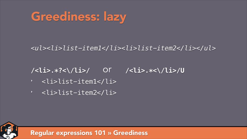 Greediness: lazy Regular expressions 101 » Gree...