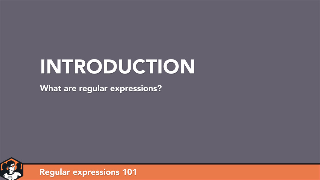 Regular expressions 101 INTRODUCTION What are r...