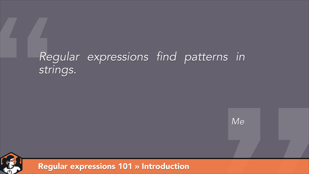 Regular expressions 101 » Introduction Me Regul...