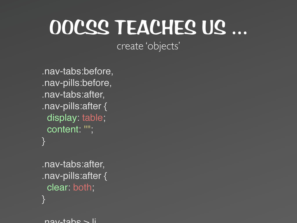 OOCSS TEACHES US ... create 'objects' .nav-tabs...