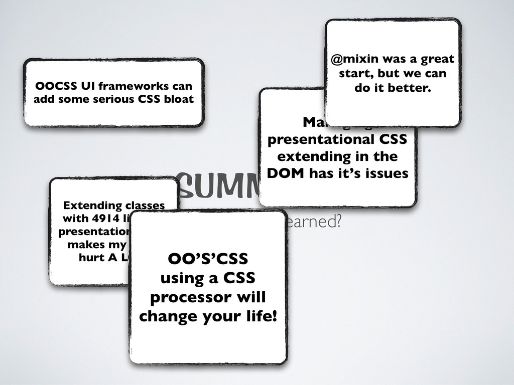 SUMMARY what have we learned? OOCSS UI framewor...