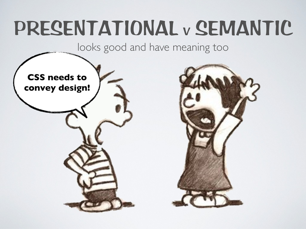 PRESENTATIONAL V SEMANTIC looks good and have m...