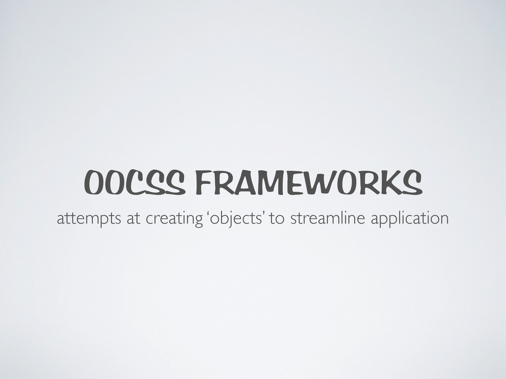 OOCSS FRAMEWORKS attempts at creating 'objects'...