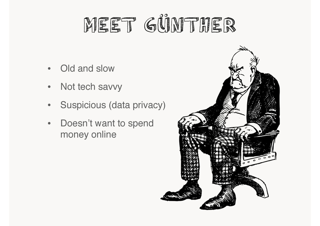 Meet Günther • Old and slow • Not tech savvy • ...