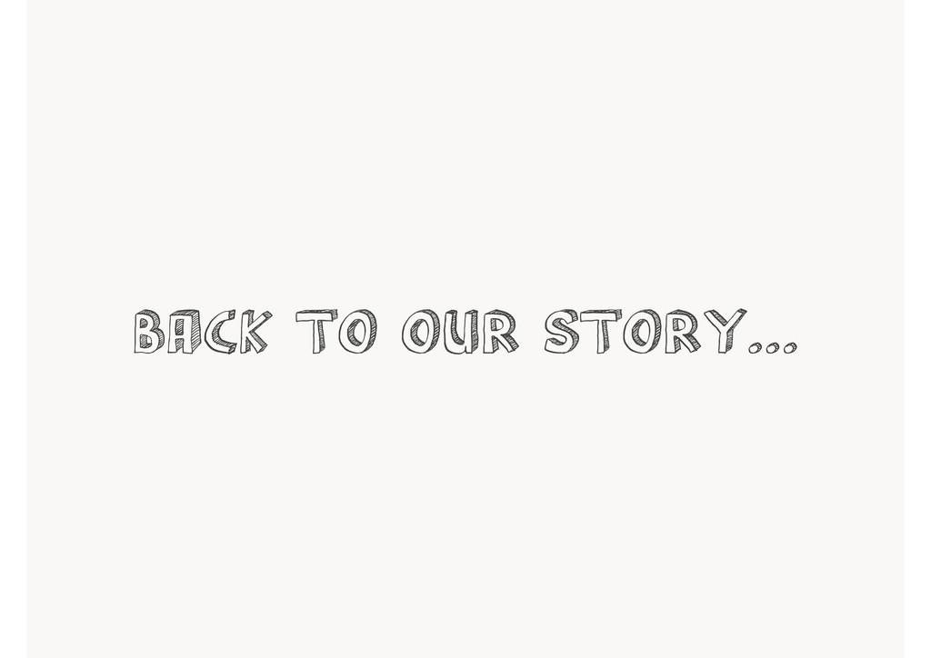 back to our story...