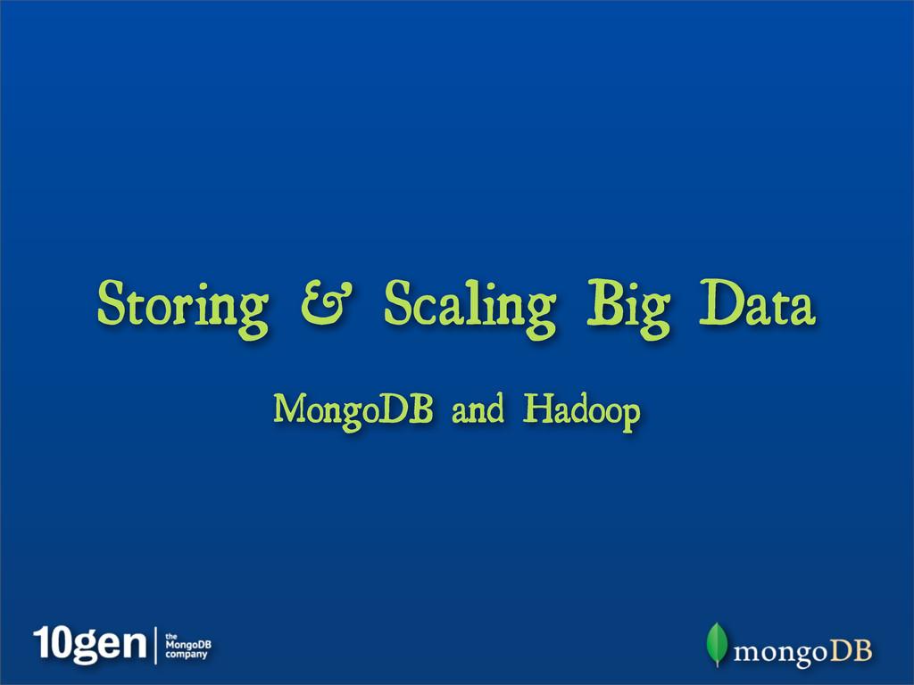 Storing & Scaling Big Data MongoDB and Hadoop