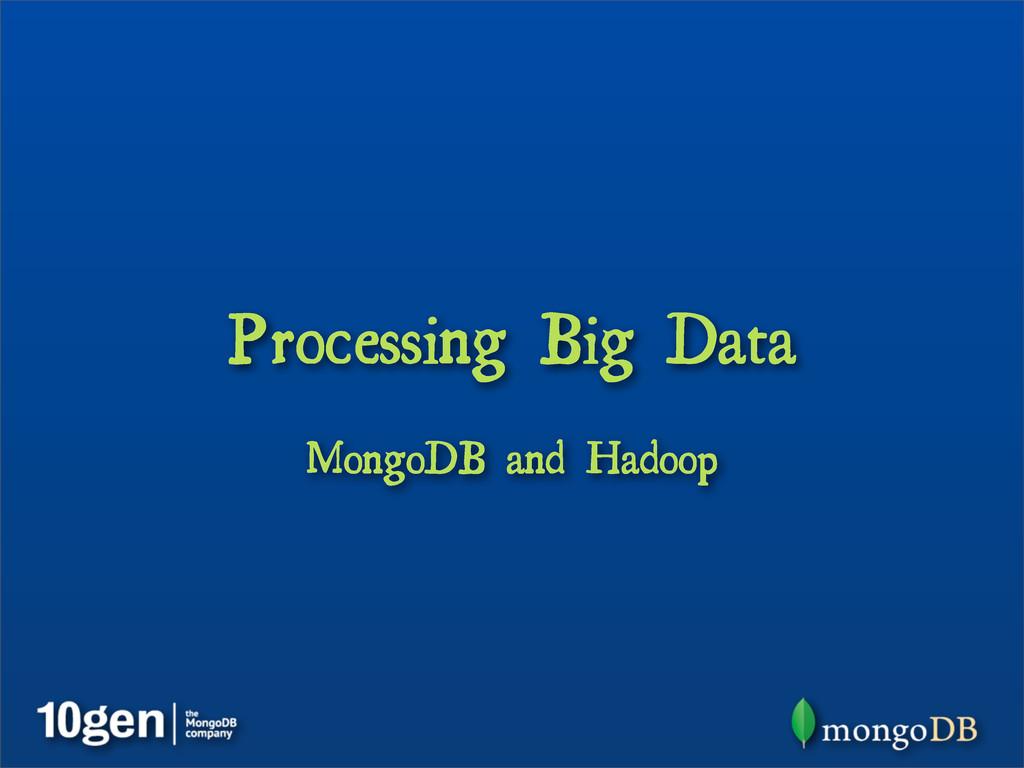 Processing Big Data MongoDB and Hadoop
