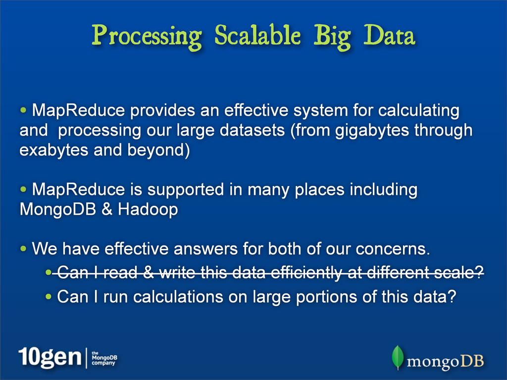 Processing Scalable Big Data • MapReduce provid...