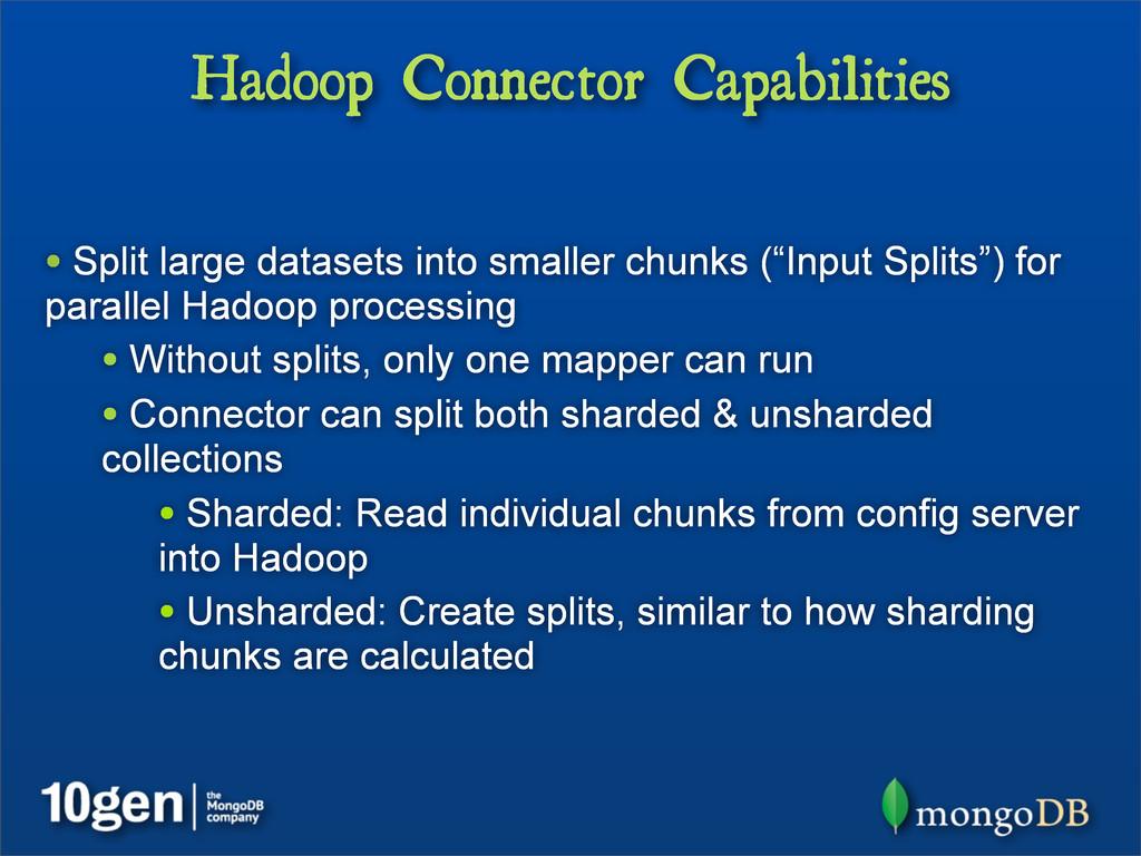 Hadoop Connector Capabilities • Split large dat...