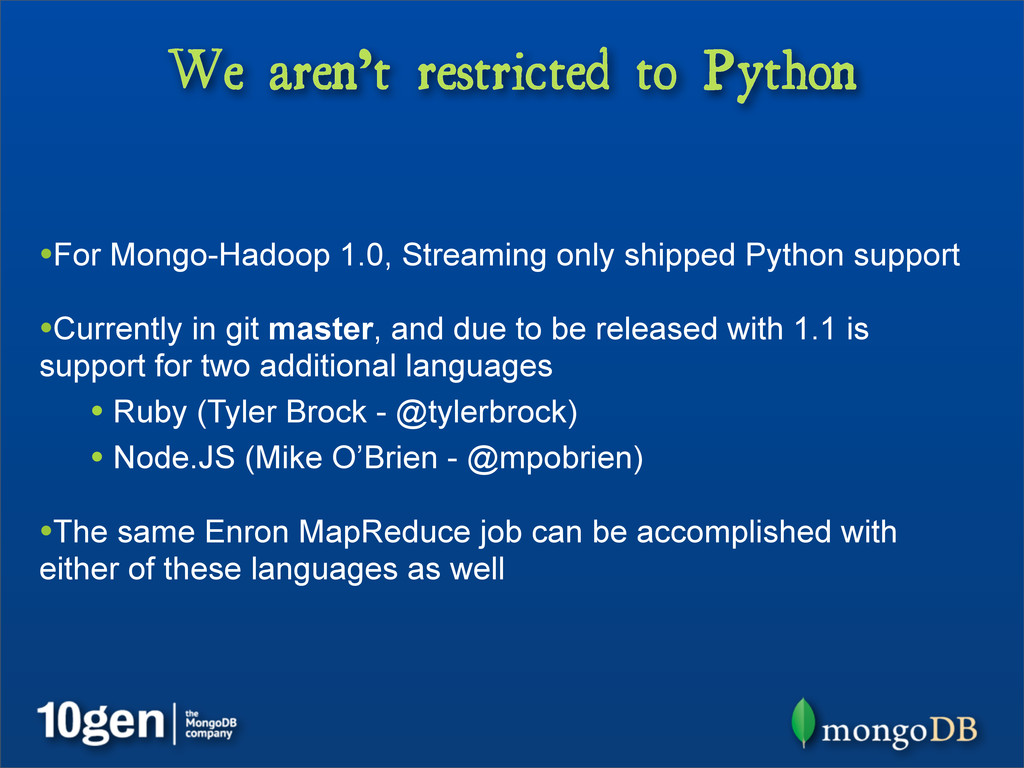 We aren't restricted to Python •For Mongo-Hadoo...