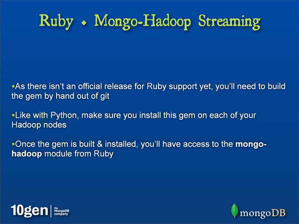Ruby + Mongo-Hadoop Streaming •As there isn't a...