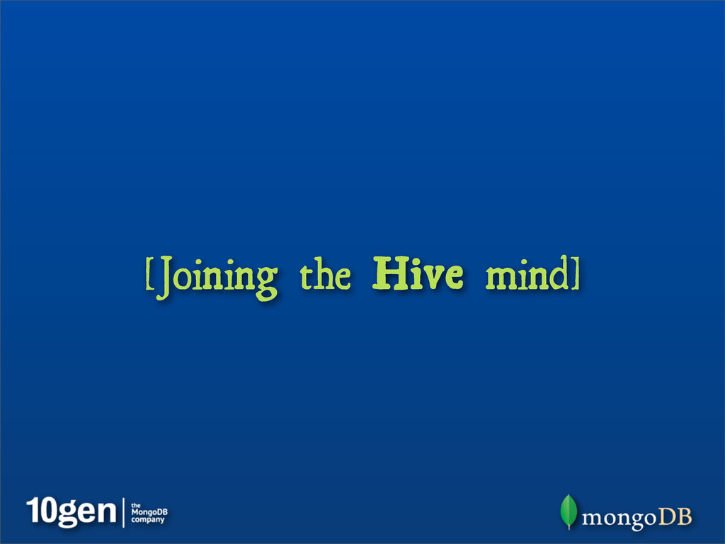 [Joining the Hive mind]