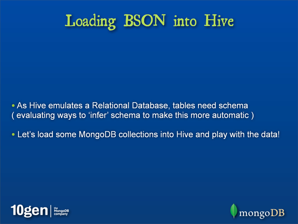 Loading BSON into Hive • As Hive emulates a Rel...