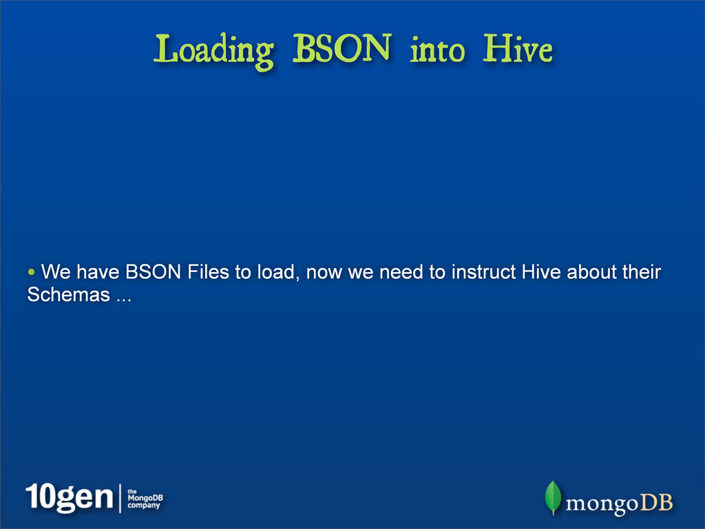 Loading BSON into Hive • We have BSON Files to ...