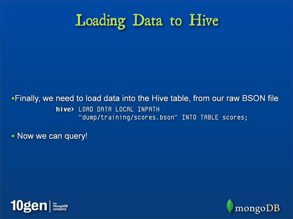Loading Data to Hive •Finally, we need to load ...