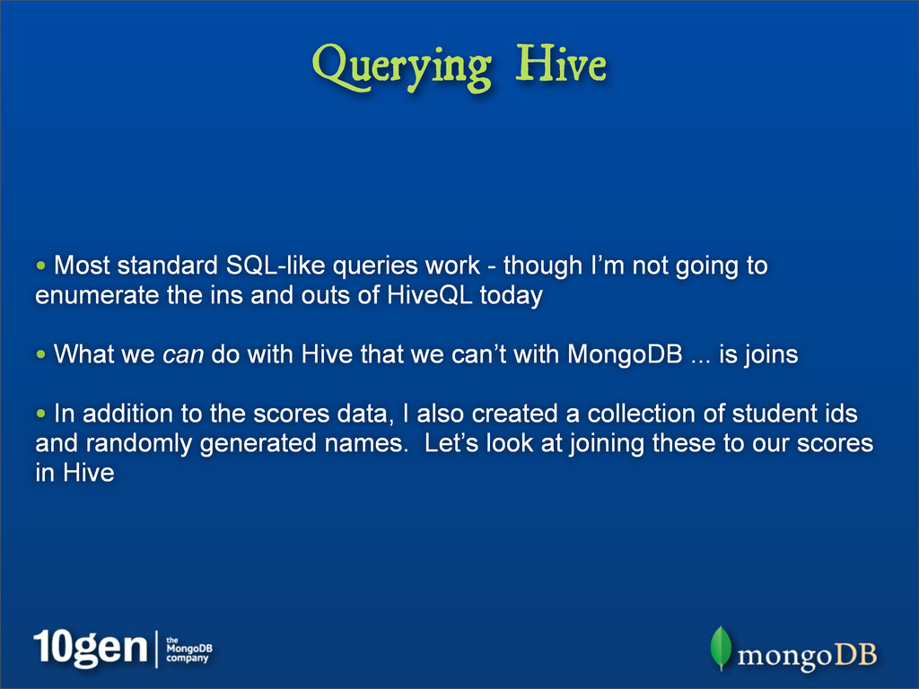 Querying Hive • Most standard SQL-like queries ...