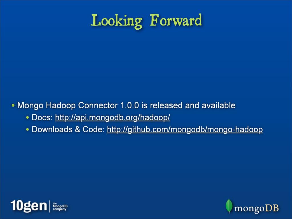 Looking Forward • Mongo Hadoop Connector 1.0.0 ...