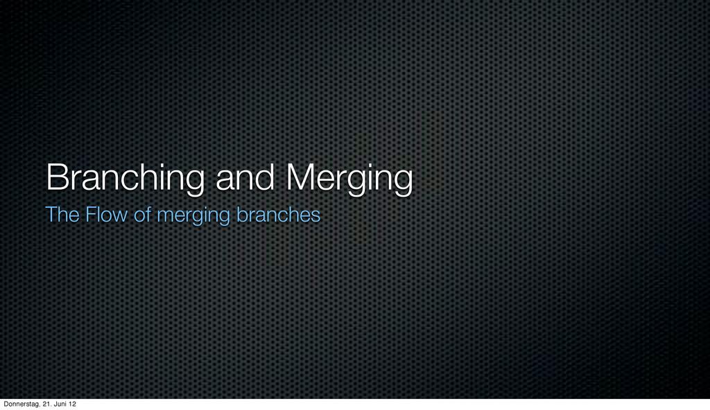 Branching and Merging The Flow of merging branc...