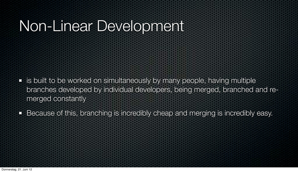 Non-Linear Development is built to be worked on...