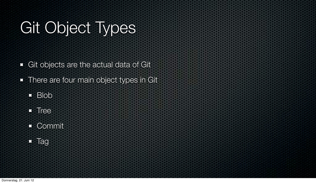 Git Object Types Git objects are the actual dat...