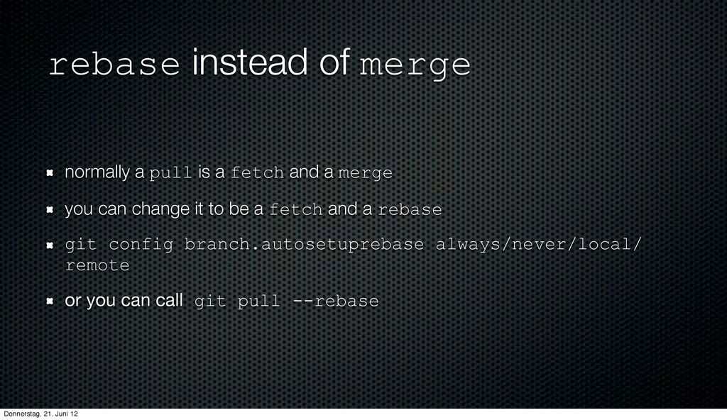rebase instead of merge normally a pull is a fe...