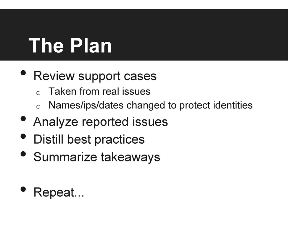 The Plan • Review support cases o Taken from ...