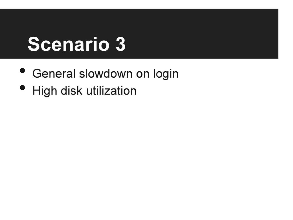 Scenario 3 • General slowdown on login • High...
