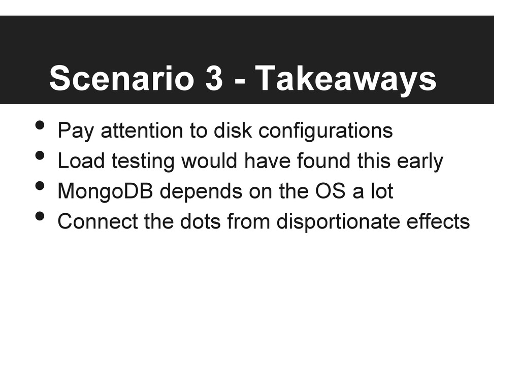Scenario 3 - Takeaways • Pay attention to disk...