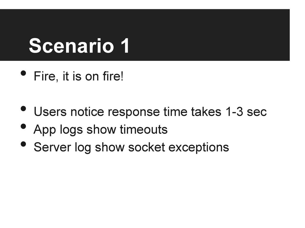 Scenario 1 • Fire, it is on fire! • Users not...