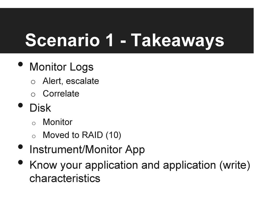 Scenario 1 - Takeaways • Monitor Logs o Alert...